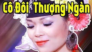 Cô Đôi Thượng Ngàn Hay Nhất 2018 - Hát Văn Hầu Đồng Hay Lắm