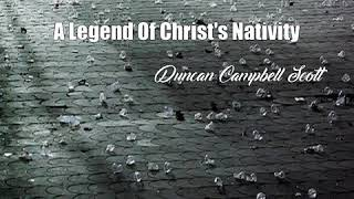 Video A Legend Of Christ's Nativity (Duncan Campbell Scott Poem) MP3, 3GP, MP4, WEBM, AVI, FLV Oktober 2017
