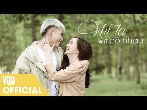 KHI TA CÓ NHAU (OFFICIAL MV FULL) | WILL FT KAITY