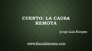 Cuento: La causa remota - Jorge Luis Borges