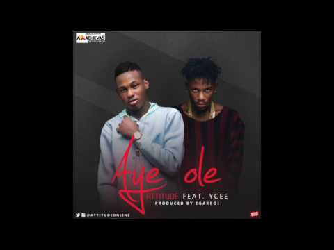 ATTITUDE - AYE OLE FT YCEE  (OFFICIAL AUDIO)