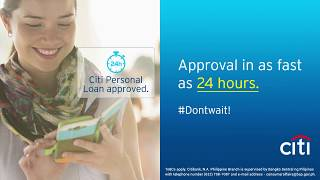 Get a loan approved in as fast as 24 hours!#Dontwait!Learn more at https://www.citibank.com.ph/loansTerms and conditions apply. Citibank, N.A. Philippine Branch is supervised by Bangko Sentral ng Pilipinas with telephone number (632) 708-7087 and e-mail address - consumeraffairs@bsp.gov.ph. For any concerns, you may contact us at (632) 995-9999 or send us a message through https://www.citibank.com.ph.View other Citi videos: http://www.youtube.com/citiRead our Blog: http://blog.citigroup.comLike us on Facebook: http://www.facebook.com/citiFollow us on Twitter: http://www.twitter.com/citiFollow us on LinkedIn: http://www.linkedin.com/company/citiFollow us on Instagram: http://www.instagram.com/citiFollow us on Google+: http://www.google.com/+citi