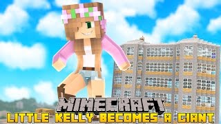 Minecraft - LITTLE KELLY TURNS INTO A GIANT!