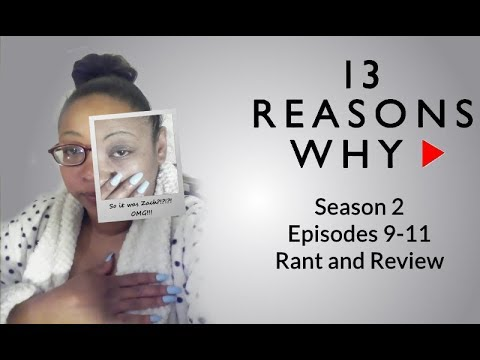 13 Reasons Why Season 2 Episodes 9, 10 and 11 Rant and Review