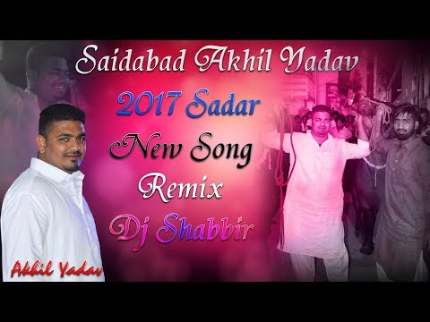 Video Saidabad Akhil Yadav 2017 Sadar Song Remix By Dj Shabbir download in MP3, 3GP, MP4, WEBM, AVI, FLV January 2017