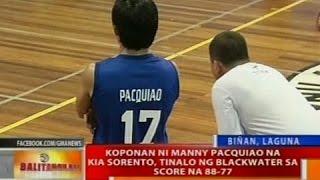 7. BT: Koponan ni Manny Pacquiao na KIA Sorento, tinalo ng Blackwater sa score na 88-77