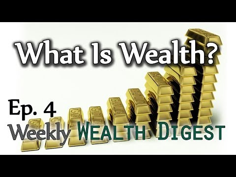 What is Wealth? – WWD Ep. 4 (Weekly Wealth Digest)
