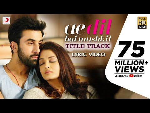 Ae Dil Hai Mushkil Title SongI Official Lyric VideoI Karan Johar Aishwarya Ranbir Anushka Pritam