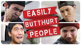 Easily Butthurt People!