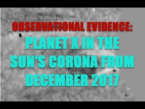OBSERVATIONAL EVIDENCE PLANET X IN THE SUNS CORONA FROM DECEMBER 2O17_Best sun videos of the week