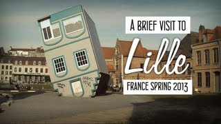 Lille France  City pictures : A Brief Visit to Lille
