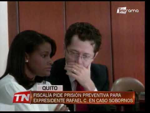Fiscalía pide prisión preventiva para expresidente Rafael C. en caso sobornos