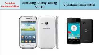 Samsung Galaxy Young S6310 comp. Vodafone Smart Mini, Quick full features : Galaxy Young S6310 comp. Smart Mini, Full Specifications :  1 GHz Cortex-A5, 320 x 480 pixels, 3.27 inches, 1 GHz, 320 x 480 pixels, 3.5 inches, Internal Memory, Network, LTE, CPU, Alert types, Loudspeaker more