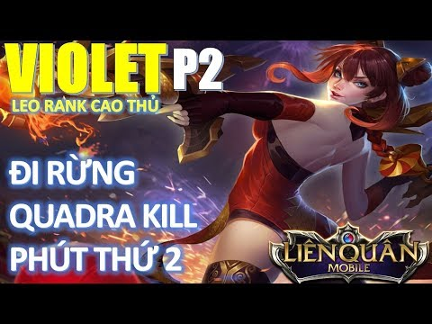 Nữ Hoàng Pháo Hoa Violet đi rừng leo rank cao thủ ăn Quadra Kill từ Phút 2 cách lên đồ cực mạnh - Thời lượng: 20:20.