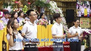 Ca khúc: Nếu chỉ còn một ngày để sống - Ban đạo ca trẻ chùa Giác Ngộ