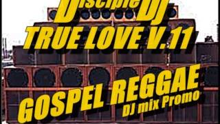 @DiscipleDJ TRUE LOVE V 11 2014 GOSPEL REGGAE DJ MIX PROMO