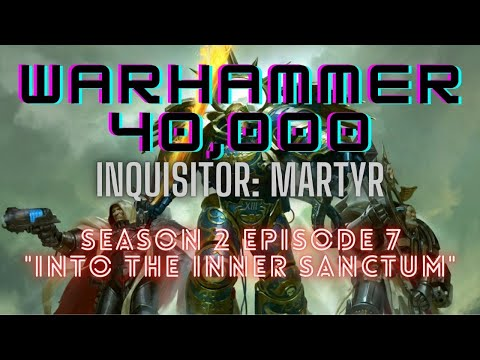 "WARHAMMER 40K INQUISITOR: MARTYR - SEASON 2 EPISODE 7 ""Into the Inner Sanctum"""