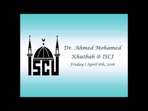 Dr. Ahmed Mohamed's Khutbah | April 6th, 2018