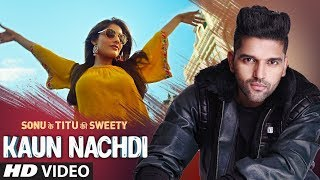 Video Kaun Nachdi (Video) | Sonu Ke Titu Ki Sweety | Guru Randhawa | Neeti Mohan MP3, 3GP, MP4, WEBM, AVI, FLV Desember 2018