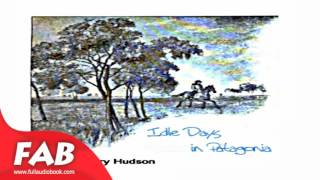 Idle Days in Patagonia Full Audiobook by William Henry HUDSON by Travel & Geography