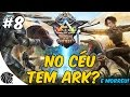 ARK SURVIVAL EVOLVED SURVIVAL OF THE FITTEST #8 NO CÉU TEM ARK? .. E MORREU!