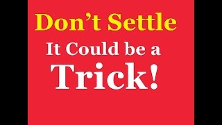 Don't Be In A Rush to Settle