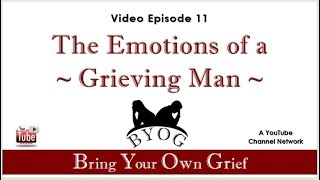 Ep.11_The Emotions of a Grieving Man_Bring Your Own Grief Network