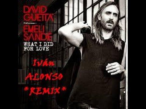 David Guetta - What I Did For Love Ft. Emeli Sandé (Iván Alonso Remix)