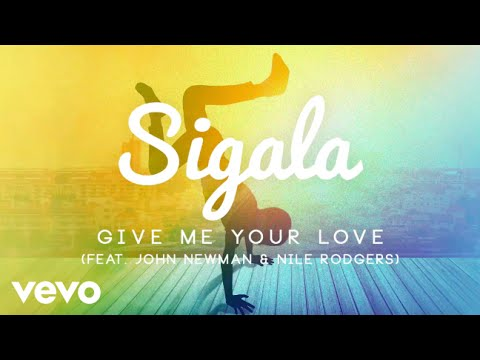 Sigala feat. John Newman & Nile Rodgers - 2957_sigala-feat-john-newman-nile-rodgers_give-me-your-love.mp3