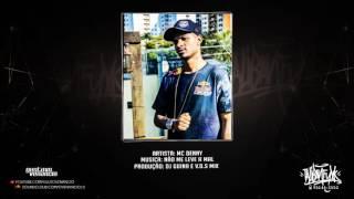 MC DENNY - NÃO ME LEVE A MAL ( DJ GUINA E V.D.S MIX )