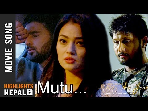 (Mutu - New Nepali Movie HAPPY NEW YEAR Song 2017 ...6 minutes, 12 seconds.)
