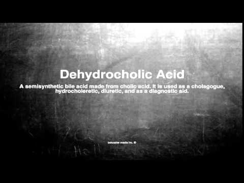 Medical vocabulary: What does Dehydrocholic Acid mean