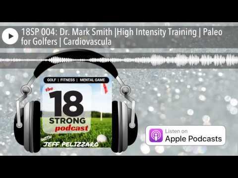 Nutrition - 18SP 004: Dr. Mark Smith High Intensity Training  Paleo for Golfers  Cardiovascular Health