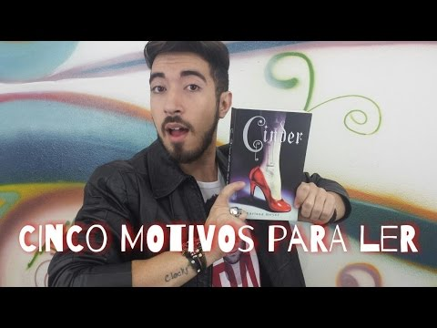 CINCO MOTIVOS PARA LER CINDER | Joteando