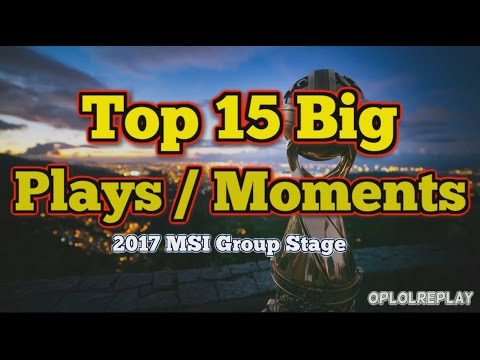 Top 15 Big Plays / Moments - LoL 2017 MSI Group Stage - Thời lượng: 9:26.