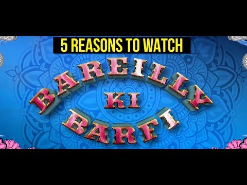 5 Reasons To Watch Ayushmann Khurrana, Kriti Sanon, Rajkummar Rao Starrer Bareilly Ki Barfi