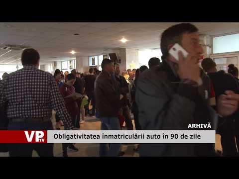 Obligativitatea înmatriculării auto în 90 de zile