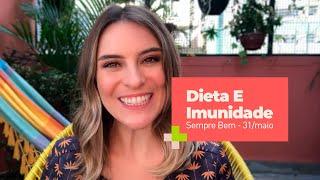 Programa Sempre Bem – Dieta E Imunidade – 31/maio
