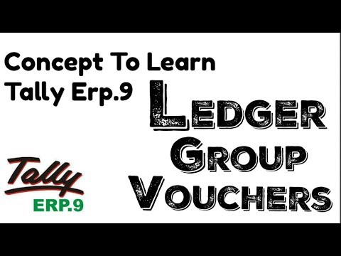 Concept of Ledger,Groups & Vouchers in Tally ERP 9