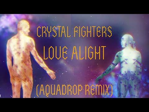 CrystalFighters - Crystal Fighters - Love Alight (Aquadrop remix) Preorder Love Alight (remixes) on iTunes now: http://www.smarturl.it/lovealightremixorder Aquadrop - https://soundcloud.com/aquadrop Watch...