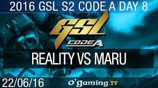 Reality vs Maru - 2016 GSL Code A S2 - Day 8