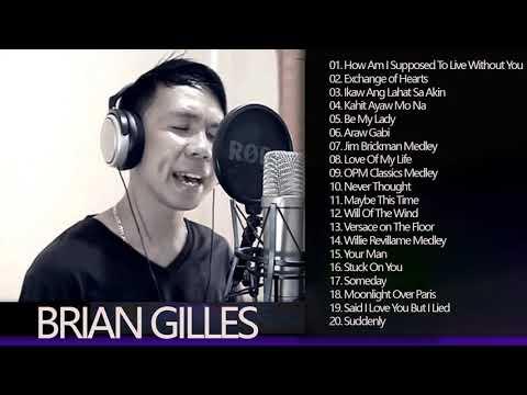 Brian Gilles Greatest Hits Full Album - Tagalog Love Songs 2020