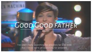 Video Good, Good Father - Kalley Heiligenthal(Bethel Church) MP3, 3GP, MP4, WEBM, AVI, FLV Mei 2019
