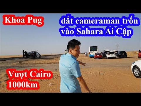 Khoa Pug rời bỏ Cairo nguy hiểm dắt cameraman vào ở trong ốc đảo sa mạc Sahara Ai Cập - Thời lượng: 26:23.