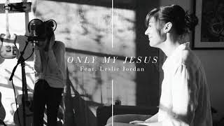 Alisa Turner Feat. Leslie Jordan - Only My Jesus (Official Audio)