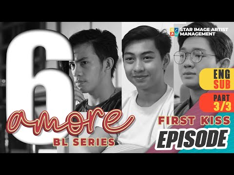 AMORE - EPISODE 6 (PART 3 OF 3) | THE FIRST KISS | ENG SUB