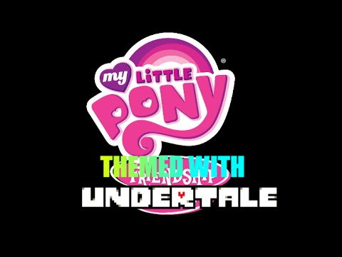 [WIP] MLP:FIM Characters Themed With UNDERTALE Boss Themes!