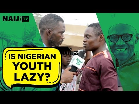 Nigerian Youths Reply To President Buhari Over 'lazy' Comment | NAIJ.com TV