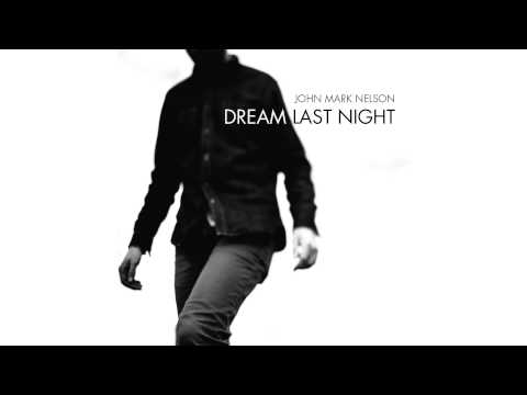 Dream Last Night (2015) (Song) by John Mark Nelson