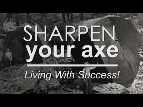 Sharpen Your Axe!